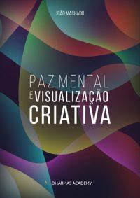Paz Mental e Visualização Criativa - João Machado